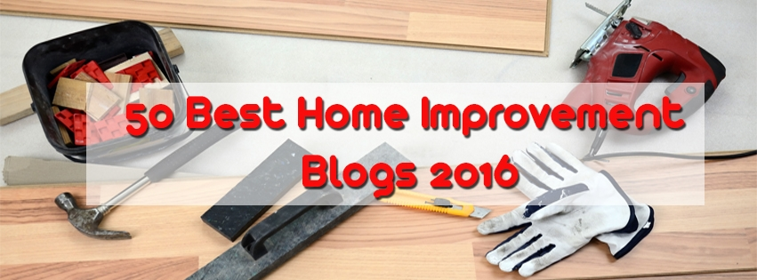 50 Best Home Improvement Blogs 2016